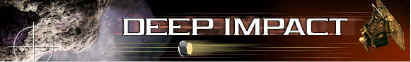 Deep Impact Banner. Click here to go to NASA's site on the Deep Impact Mission that tries to prove that we came from a rock!!!